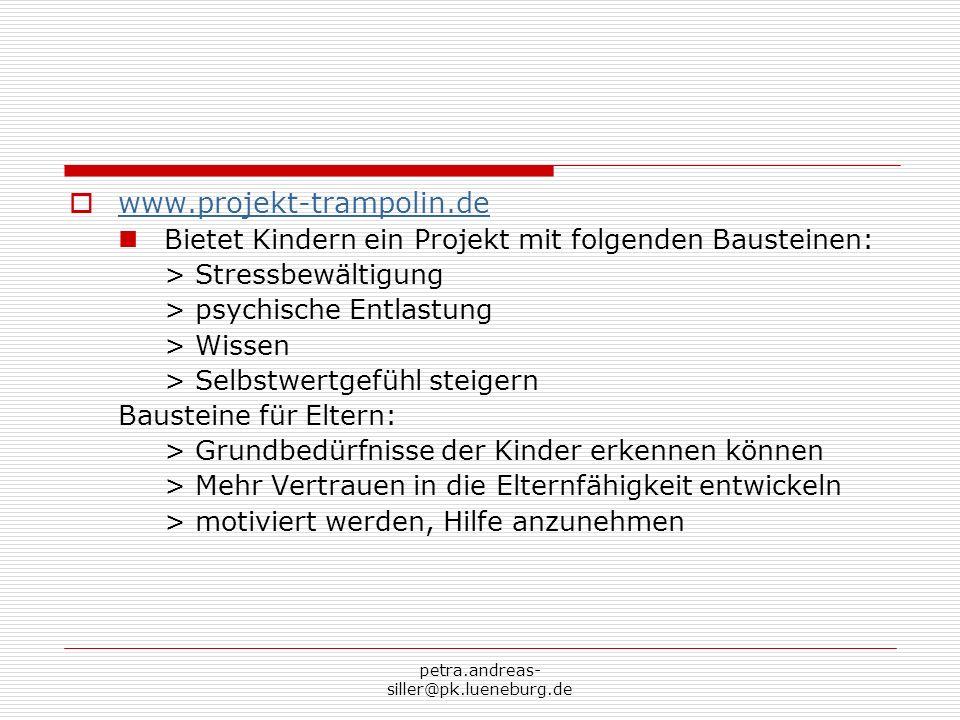 petra.andreas- siller@pk.lueneburg.de www.projekt-trampolin.de Bietet Kindern ein Projekt mit folgenden Bausteinen: > Stressbewältigung > psychische E