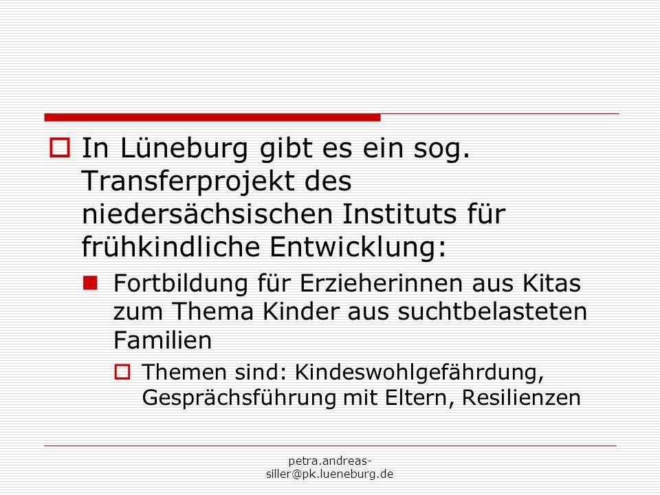 petra.andreas- siller@pk.lueneburg.de In Lüneburg gibt es ein sog. Transferprojekt des niedersächsischen Instituts für frühkindliche Entwicklung: Fort