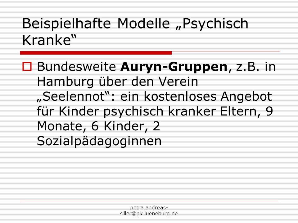 petra.andreas- siller@pk.lueneburg.de Beispielhafte Modelle Psychisch Kranke Bundesweite Auryn-Gruppen, z.B. in Hamburg über den Verein Seelennot: ein
