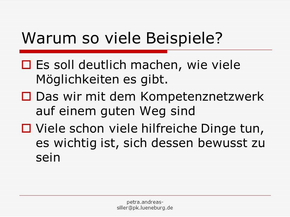 petra.andreas- siller@pk.lueneburg.de Warum so viele Beispiele? Es soll deutlich machen, wie viele Möglichkeiten es gibt. Das wir mit dem Kompetenznet