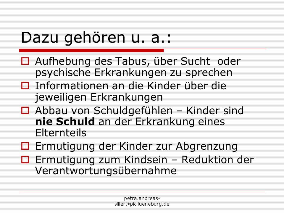 petra.andreas- siller@pk.lueneburg.de Dazu gehören u. a.: Aufhebung des Tabus, über Sucht oder psychische Erkrankungen zu sprechen Informationen an di
