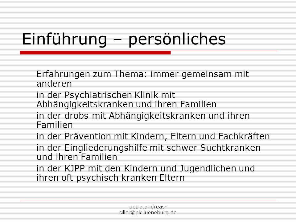 petra.andreas- siller@pk.lueneburg.de Trotz erhöhter Verletzbarkeit… Ein hoher Prozentsatz Kinder psychisch kranker und suchtkranker Eltern erkrankt selbst aufgrund einer erhöhten genetischen Verletzbarkeit, aber 90% der Kinder von Eltern mit einer psychotischen Erkrankung entwickeln in ihrem späteren leben keine Psychose!