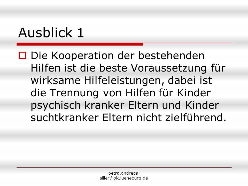 petra.andreas- siller@pk.lueneburg.de Ausblick 1 Die Kooperation der bestehenden Hilfen ist die beste Voraussetzung für wirksame Hilfeleistungen, dabe