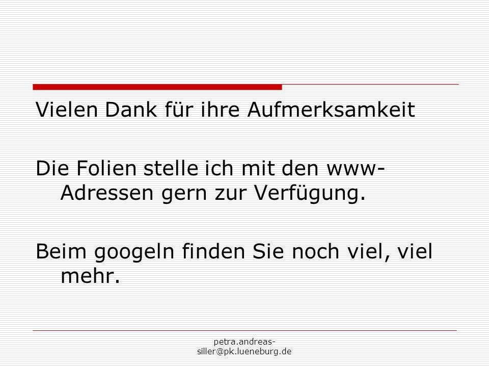 petra.andreas- siller@pk.lueneburg.de Vielen Dank für ihre Aufmerksamkeit Die Folien stelle ich mit den www- Adressen gern zur Verfügung. Beim googeln