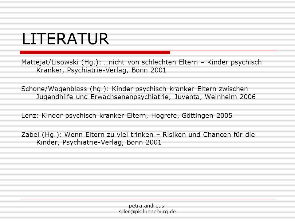 petra.andreas- siller@pk.lueneburg.de LITERATUR Mattejat/Lisowski (Hg.): …nicht von schlechten Eltern – Kinder psychisch Kranker, Psychiatrie-Verlag,