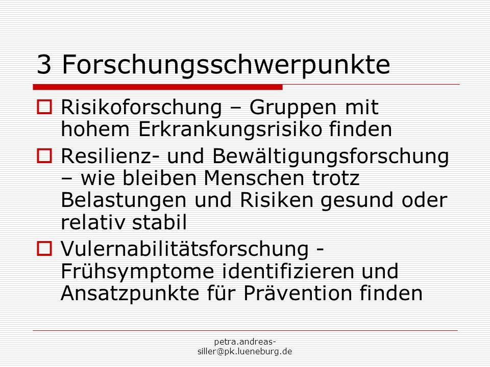 petra.andreas- siller@pk.lueneburg.de 3 Forschungsschwerpunkte Risikoforschung – Gruppen mit hohem Erkrankungsrisiko finden Resilienz- und Bewältigung