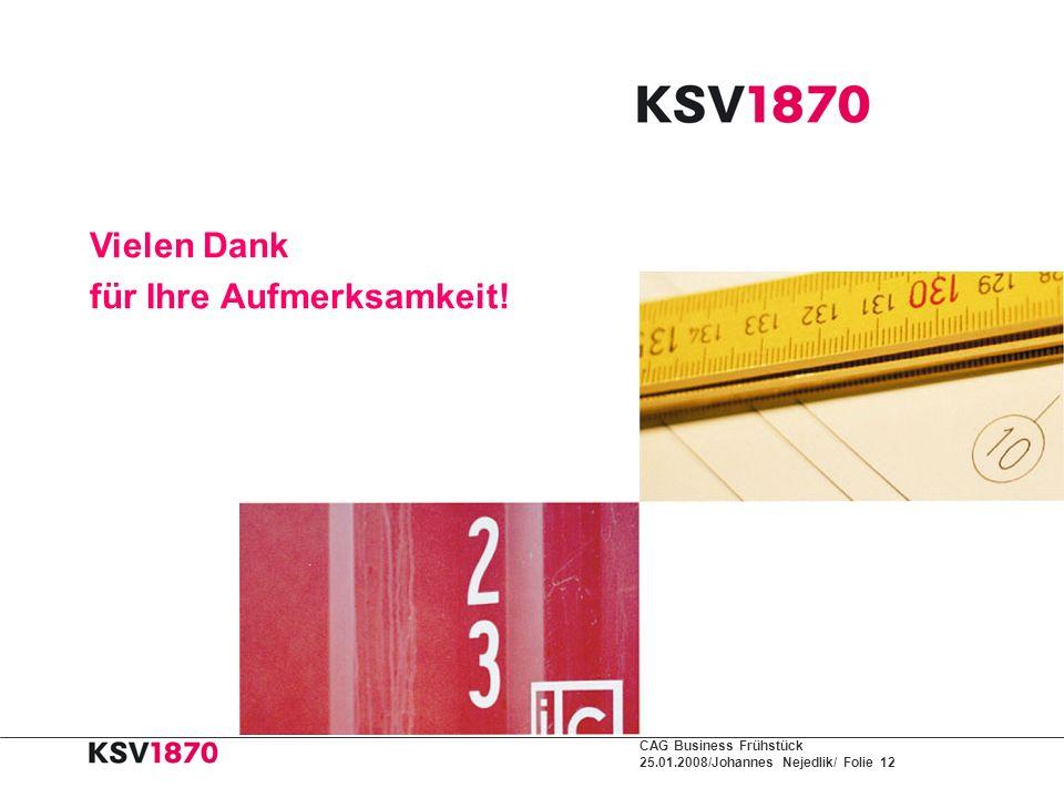 CAG Business Frühstück 25.01.2008/Johannes Nejedlik/ Folie 12 Vielen Dank für Ihre Aufmerksamkeit!