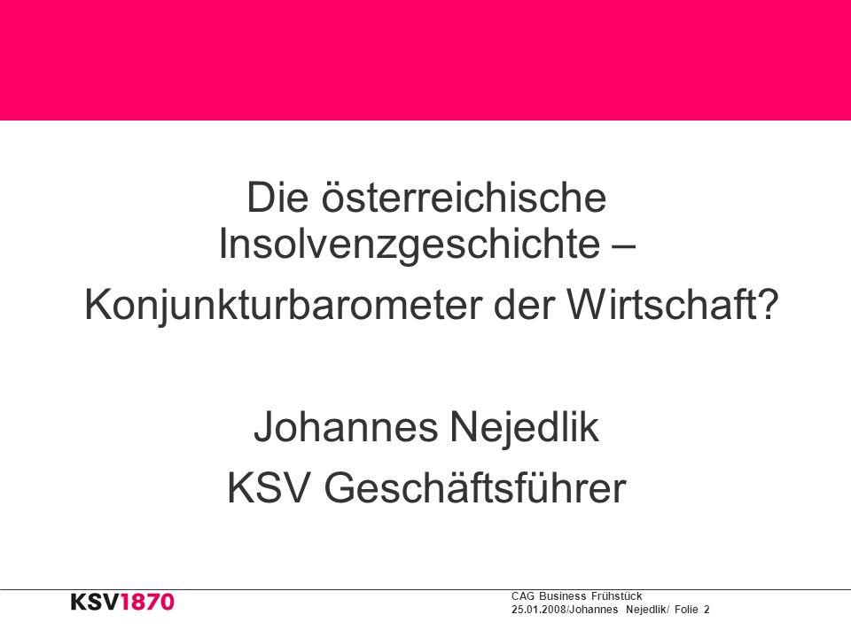 CAG Business Frühstück 25.01.2008/Johannes Nejedlik/ Folie 2 1 Die österreichische Insolvenzgeschichte – Konjunkturbarometer der Wirtschaft? Johannes