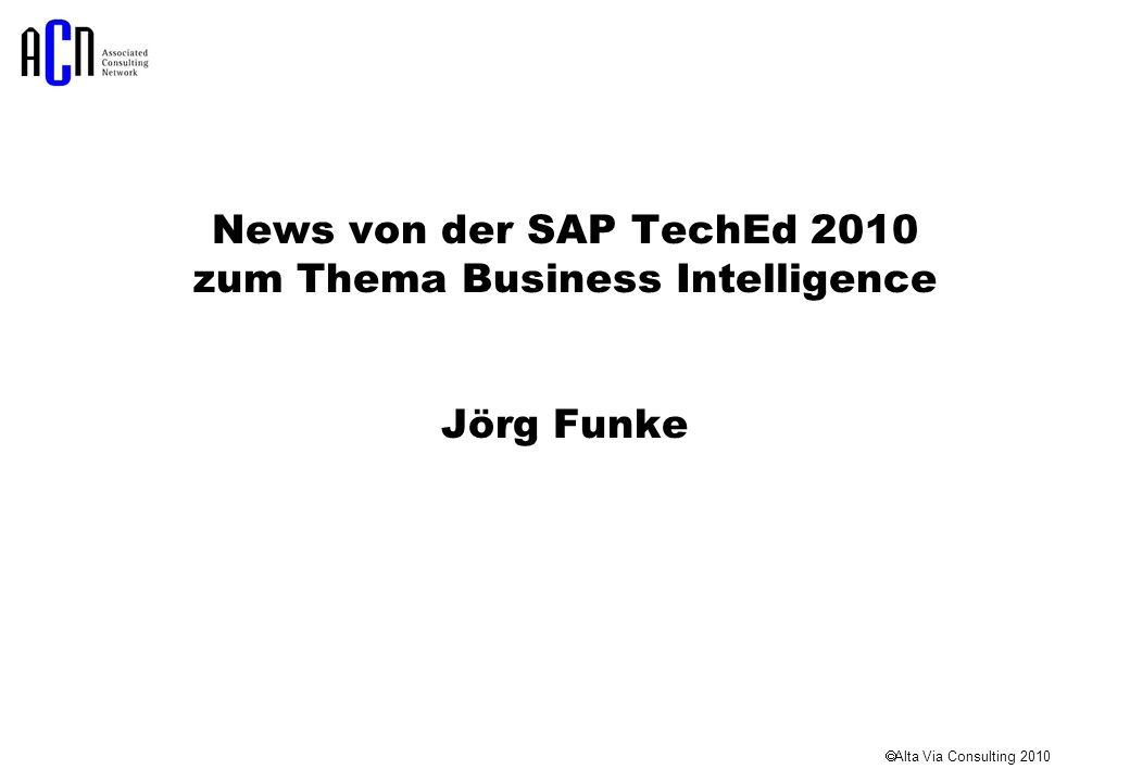 Alta Via Consulting 2010 News von der SAP TechEd 2010 zum Thema Business Intelligence Jörg Funke