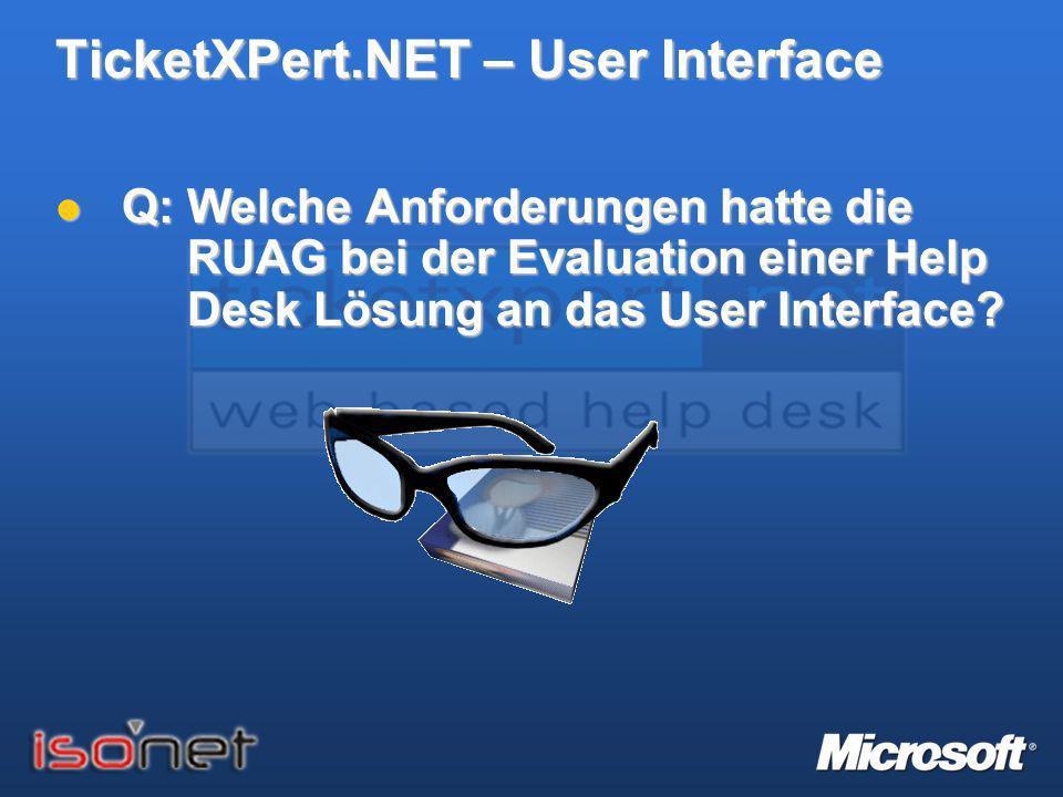 TicketXPert.NET – User Interface Q: Welche Anforderungen hatte die RUAG bei der Evaluation einer Help Desk Lösung an das User Interface? Q: Welche Anf