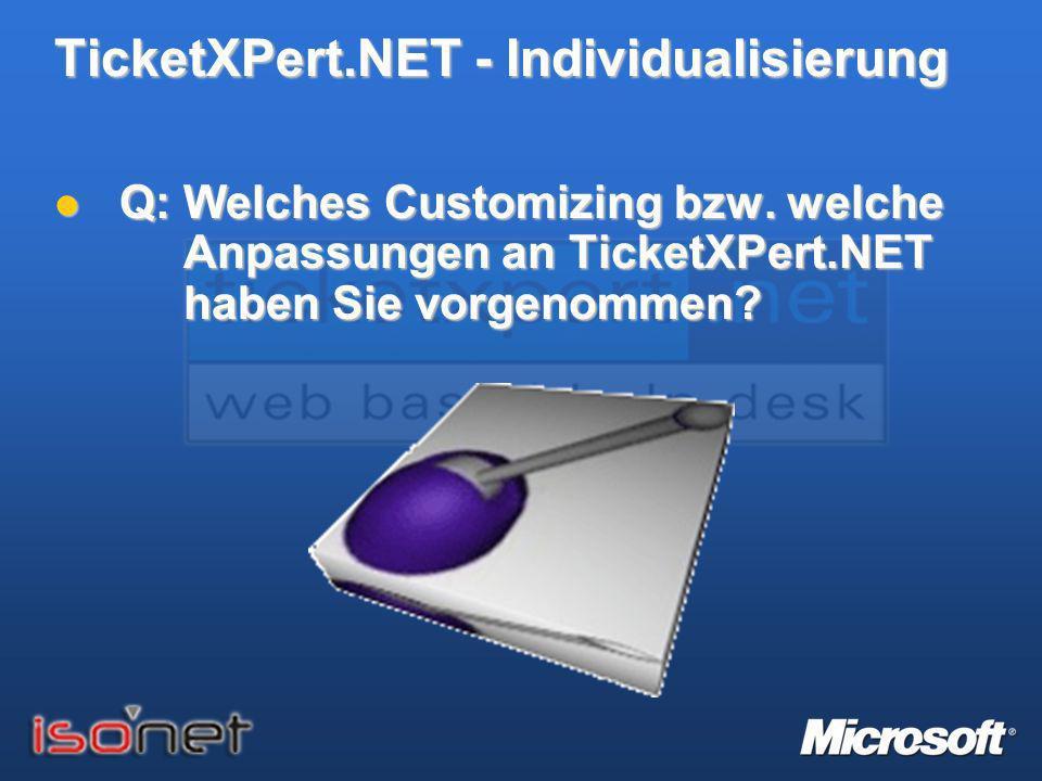 TicketXPert.NET - Individualisierung Q: Welches Customizing bzw. welche Anpassungen an TicketXPert.NET haben Sie vorgenommen? Q: Welches Customizing b