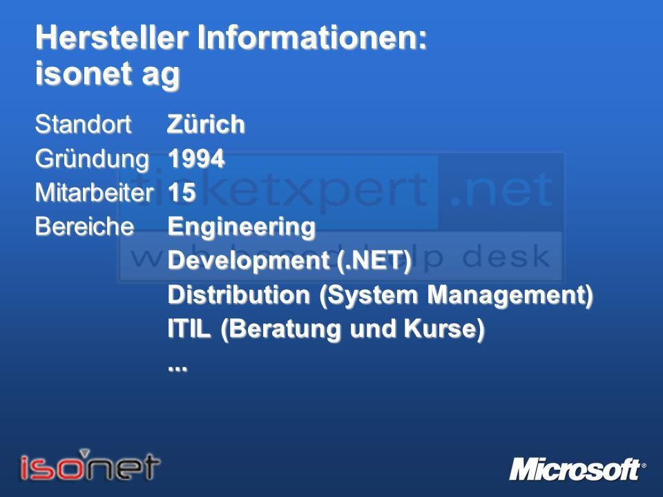 Hersteller Informationen: isonet ag StandortZürich Gründung1994 Mitarbeiter15 BereicheEngineering Development (.NET) Distribution (System Management)