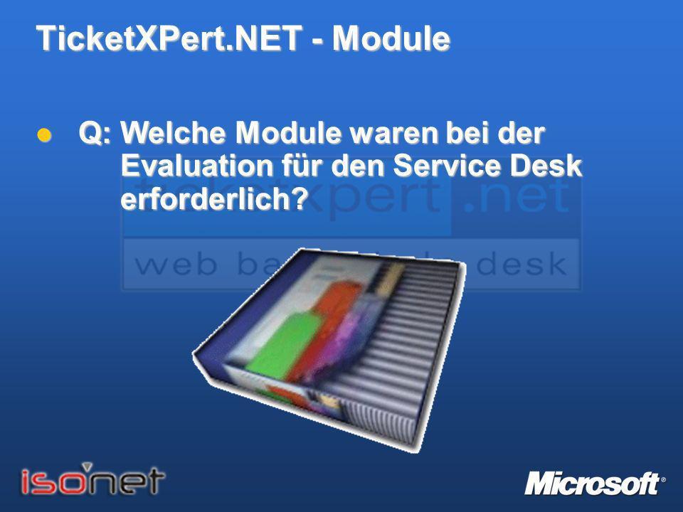 TicketXPert.NET - Module Q: Welche Module waren bei der Evaluation für den Service Desk erforderlich? Q: Welche Module waren bei der Evaluation für de