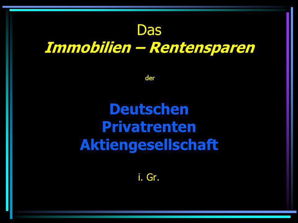 Das Immobilien – Rentensparen der Deutschen Privatrenten Aktiengesellschaft i. Gr.