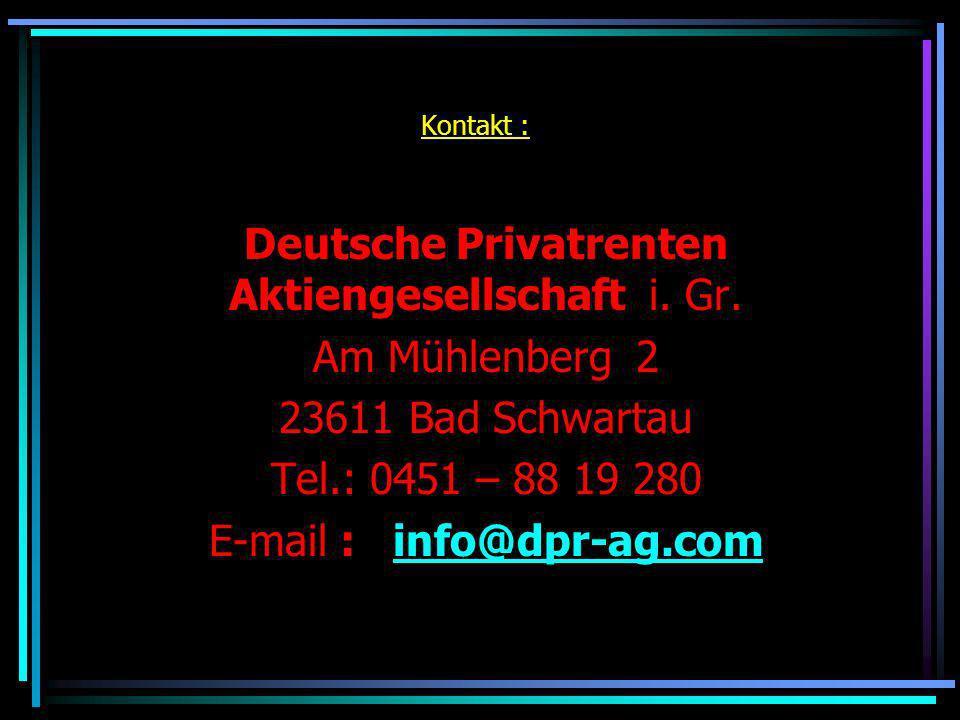 Kontakt : Deutsche Privatrenten Aktiengesellschaft i. Gr. Am Mühlenberg 2 23611 Bad Schwartau Tel.: 0451 – 88 19 280 E-mail : info@dpr-ag.cominfo@dpr-