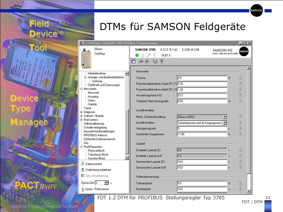 11 FDT / DTM DEFDTDTM/02/2004/02/E72/hmn DTMs für SAMSON Feldgeräte Field Device Tool Device Type Manager PACT ware FDT 1.2 DTM für PROFIBUS Stellungs