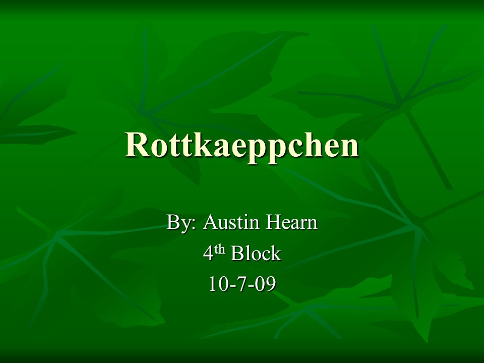 Rottkaeppchen By: Austin Hearn 4 th Block 10-7-09