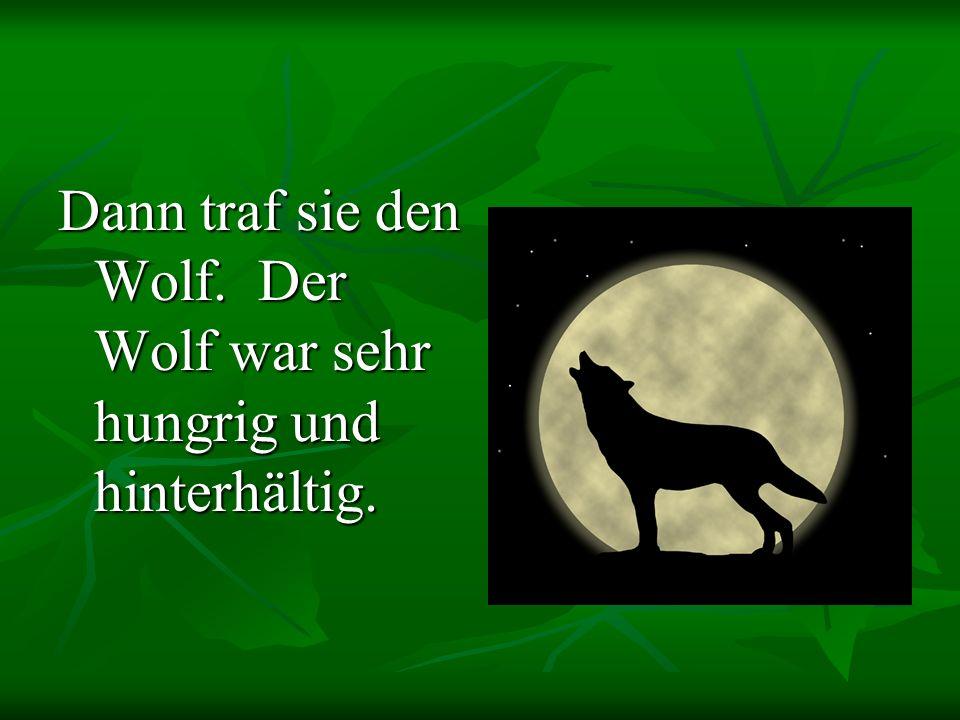 Dann traf sie den Wolf. Der Wolf war sehr hungrig und hinterhältig.