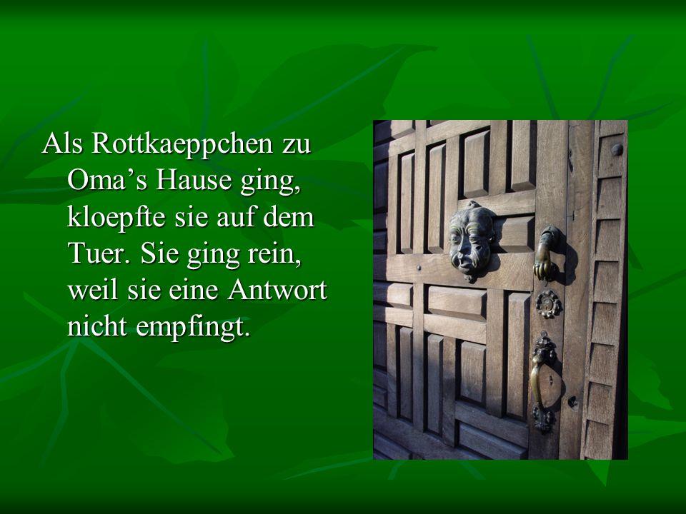 Als Rottkaeppchen zu Omas Hause ging, kloepfte sie auf dem Tuer.