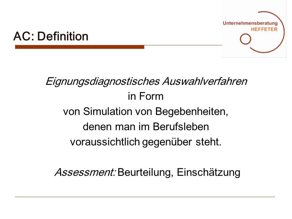 AC: Definition Eignungsdiagnostisches Auswahlverfahren in Form von Simulation von Begebenheiten, denen man im Berufsleben voraussichtlich gegenüber st