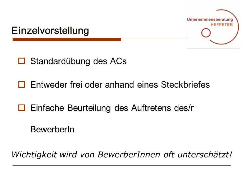 Einzelvorstellung Standardübung des ACs Entweder frei oder anhand eines Steckbriefes Einfache Beurteilung des Auftretens des/r BewerberIn Wichtigkeit