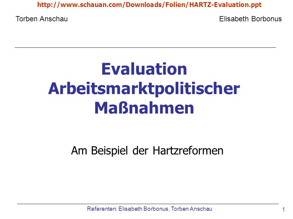 http://www.schauan.com/Downloads/Folien/HARTZ-Evaluation.ppt Referenten: Elisabeth Borbonus, Torben Anschau 32 Verf ü gbare und Ben ö tigte Daten – Evaluation auf Basis von SOEP- Daten theoretisch sofort möglich, aber: Verbesserte Ergebnisse werden erzielt, wenn auf die SOEP- Daten 2004 gewartet wird.