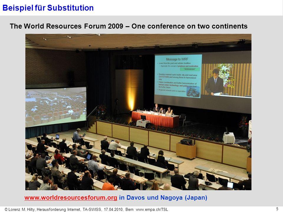 © Lorenz M. Hilty, Herausforderung Internet, TA-SWISS, 17.04.2010, Bern www.empa.ch/TSL 5 The World Resources Forum 2009 – One conference on two conti