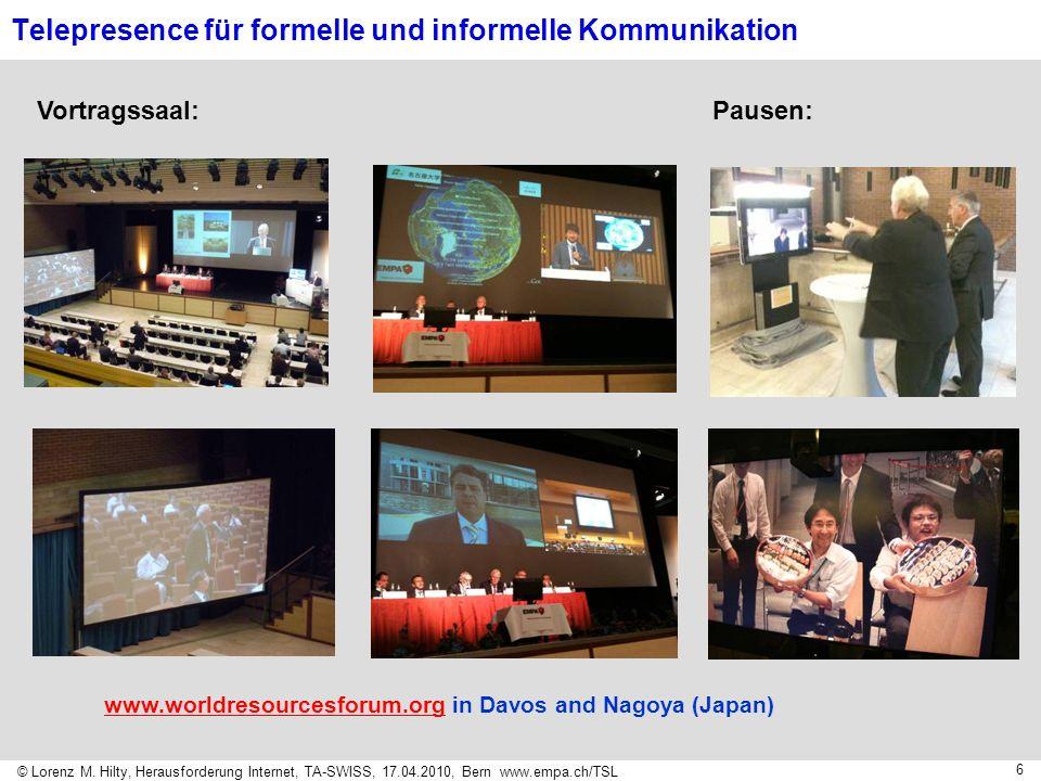 © Lorenz M. Hilty, Herausforderung Internet, TA-SWISS, 17.04.2010, Bern www.empa.ch/TSL 6 Telepresence für formelle und informelle Kommunikation Vortr