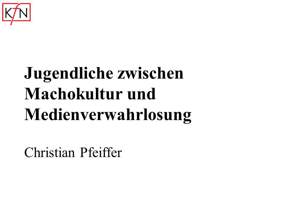 Jugendliche zwischen Machokultur und Medienverwahrlosung Christian Pfeiffer