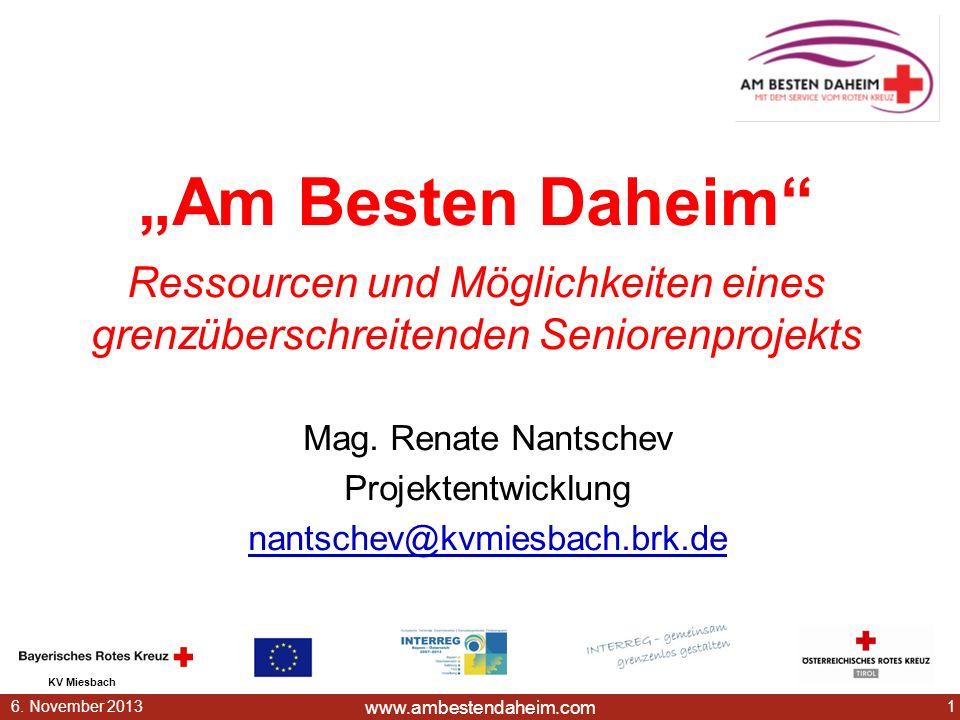 www.ambestendaheim.com KV Miesbach 16. November 2013 Am Besten Daheim Ressourcen und Möglichkeiten eines grenzüberschreitenden Seniorenprojekts Mag. R