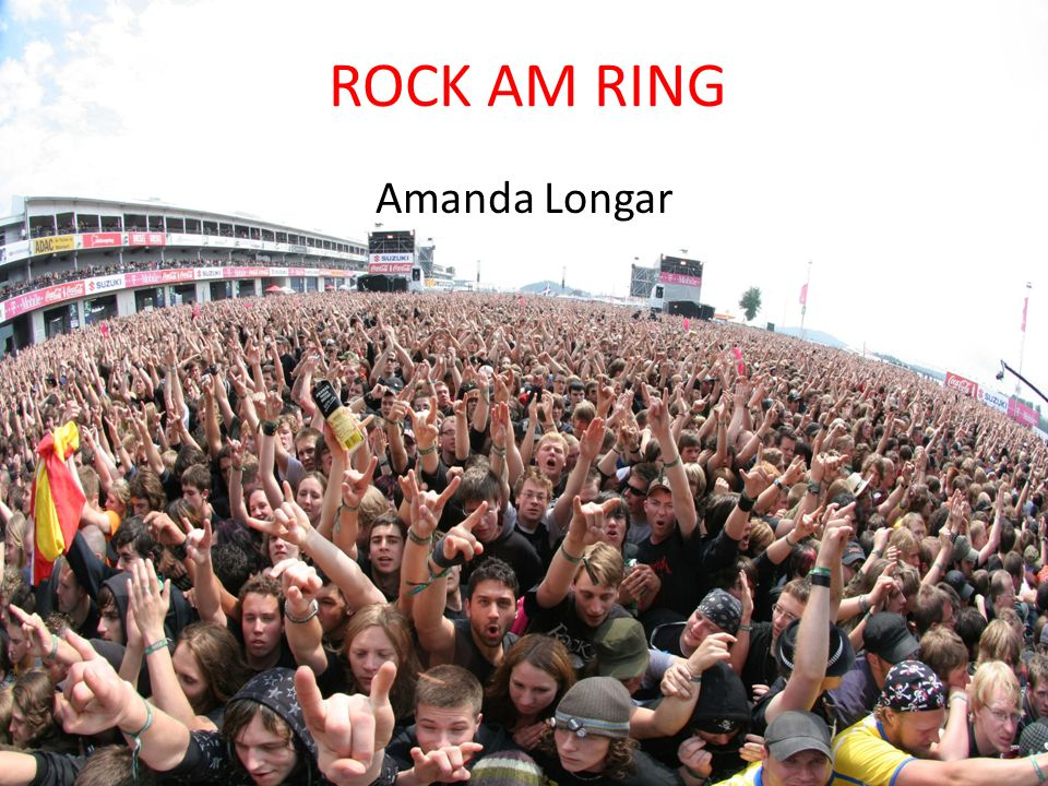 ROCK AM RING Rock am Ring ist ein 3-6 tägiges Musikfestival auf dem Nürburgring Festival findet Jedes Jahr am ersten Juniwochenende statt 80.000 Besuchern