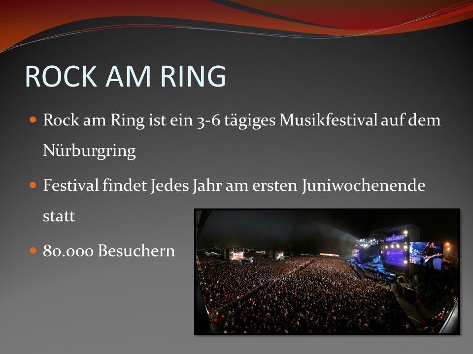 ROCK AM RING Rock am Ring ist ein 3-6 tägiges Musikfestival auf dem Nürburgring Festival findet Jedes Jahr am ersten Juniwochenende statt 80.000 Besuc