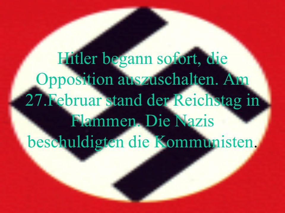 Hitler begann sofort, die Opposition auszuschalten.