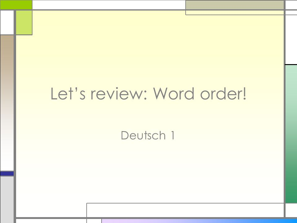 Lets review: Word order! Deutsch 1