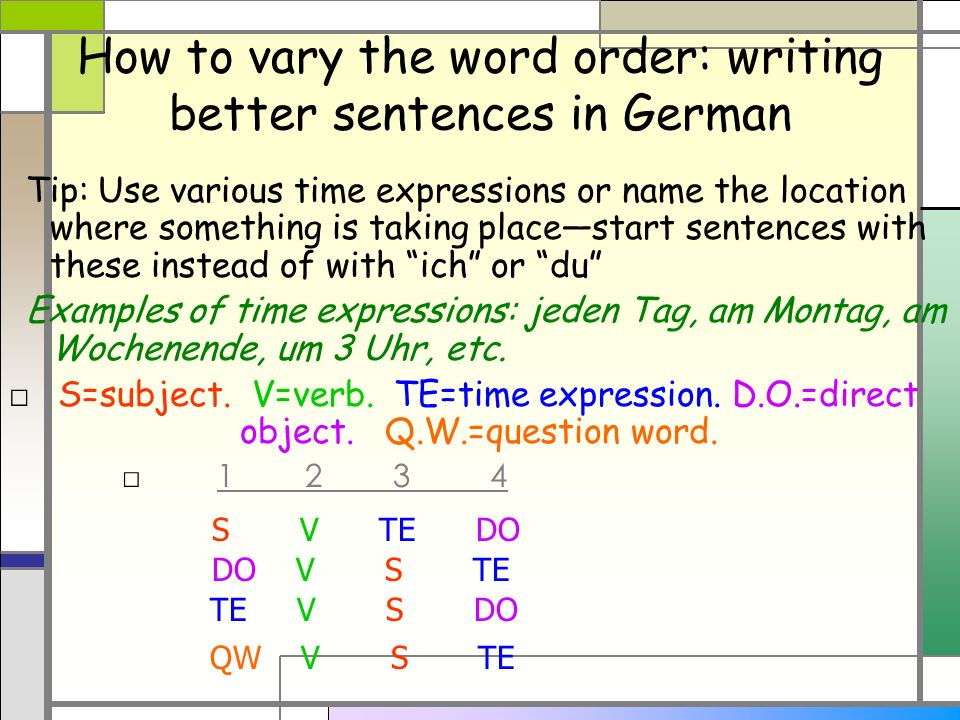 How to vary the word order: writing better sentences in German Tip: Use various time expressions or name the location where something is taking places