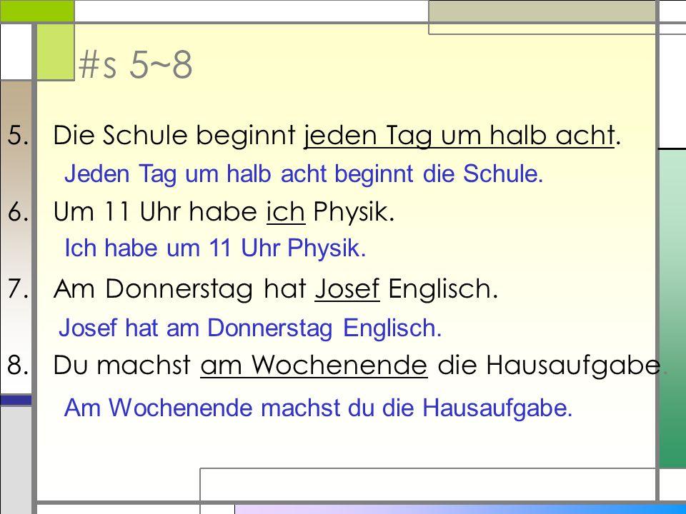 #s 5~8 5.Die Schule beginnt jeden Tag um halb acht.