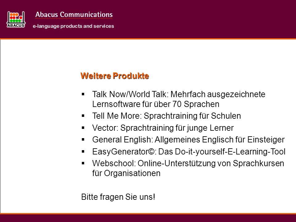 Weitere Produkte Talk Now/World Talk: Mehrfach ausgezeichnete Lernsoftware für über 70 Sprachen Tell Me More: Sprachtraining für Schulen Vector: Sprac