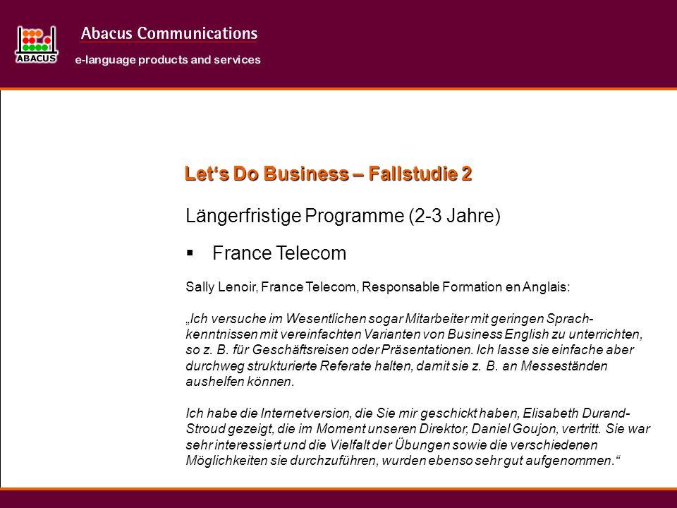 Lets Do Business – Fallstudie 2 Längerfristige Programme (2-3 Jahre) Sally Lenoir, France Telecom, Responsable Formation en Anglais:Ich versuche im We