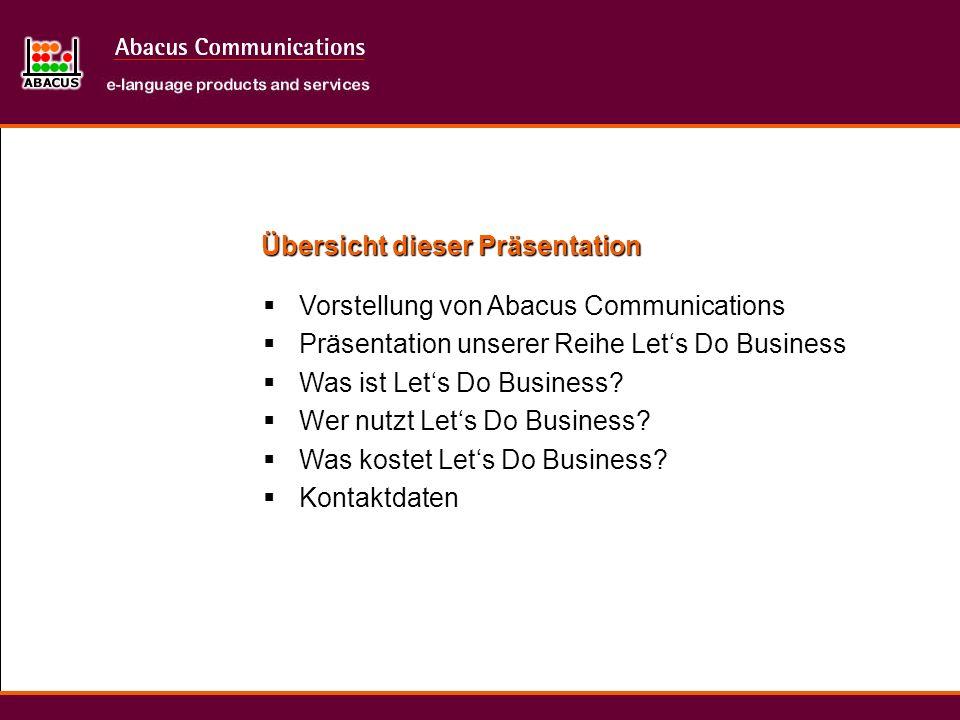 Übersicht dieser Präsentation Vorstellung von Abacus Communications Präsentation unserer Reihe Lets Do Business Was ist Lets Do Business? Wer nutzt Le