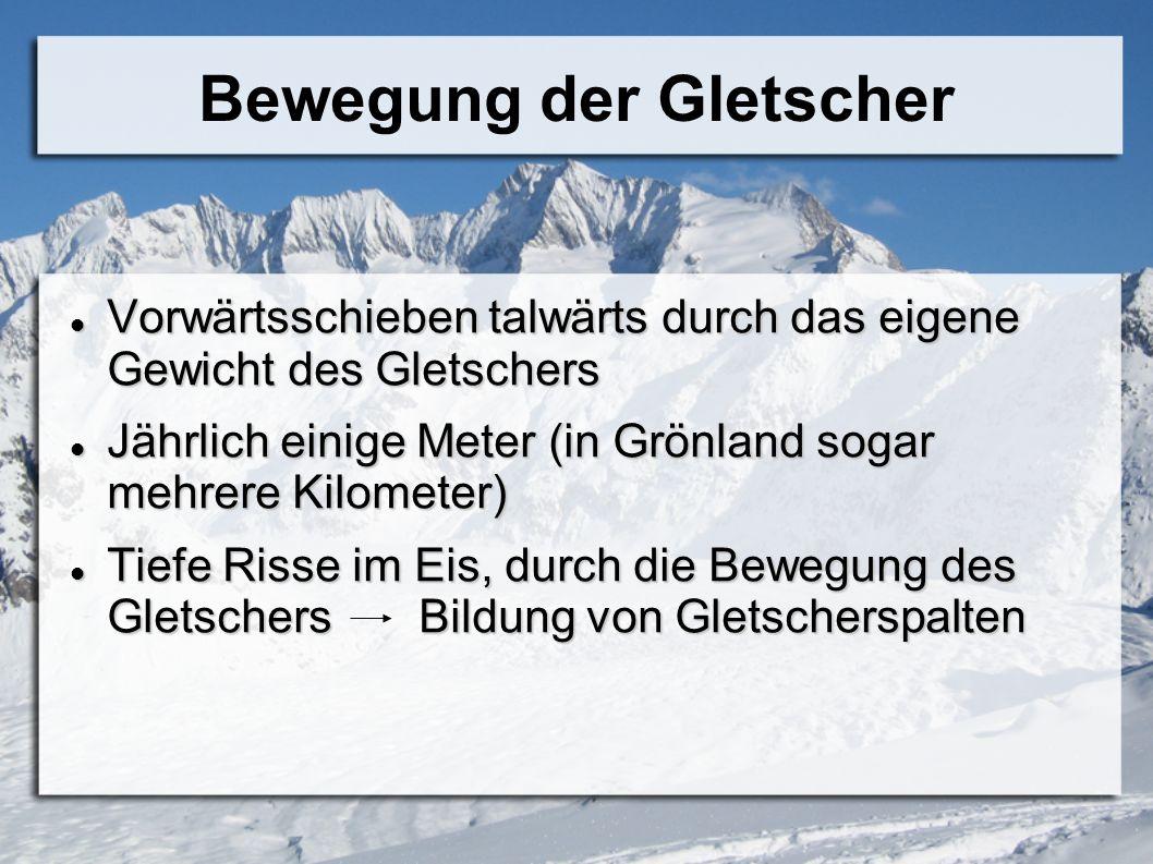 Bewegung der Gletscher Vorwärtsschieben talwärts durch das eigene Gewicht des Gletschers Vorwärtsschieben talwärts durch das eigene Gewicht des Gletsc