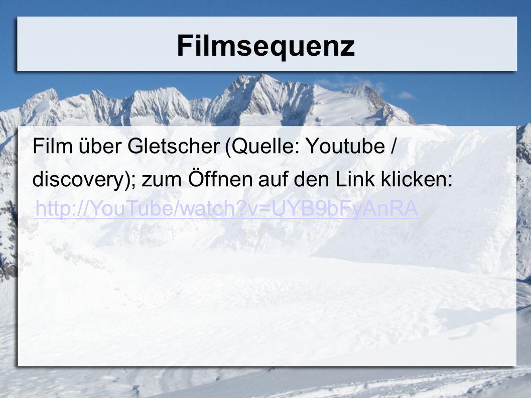 Filmsequenz Film über Gletscher (Quelle: Youtube / discovery); zum Öffnen auf den Link klicken: http://YouTube/watch?v=UYB9bFyAnRA