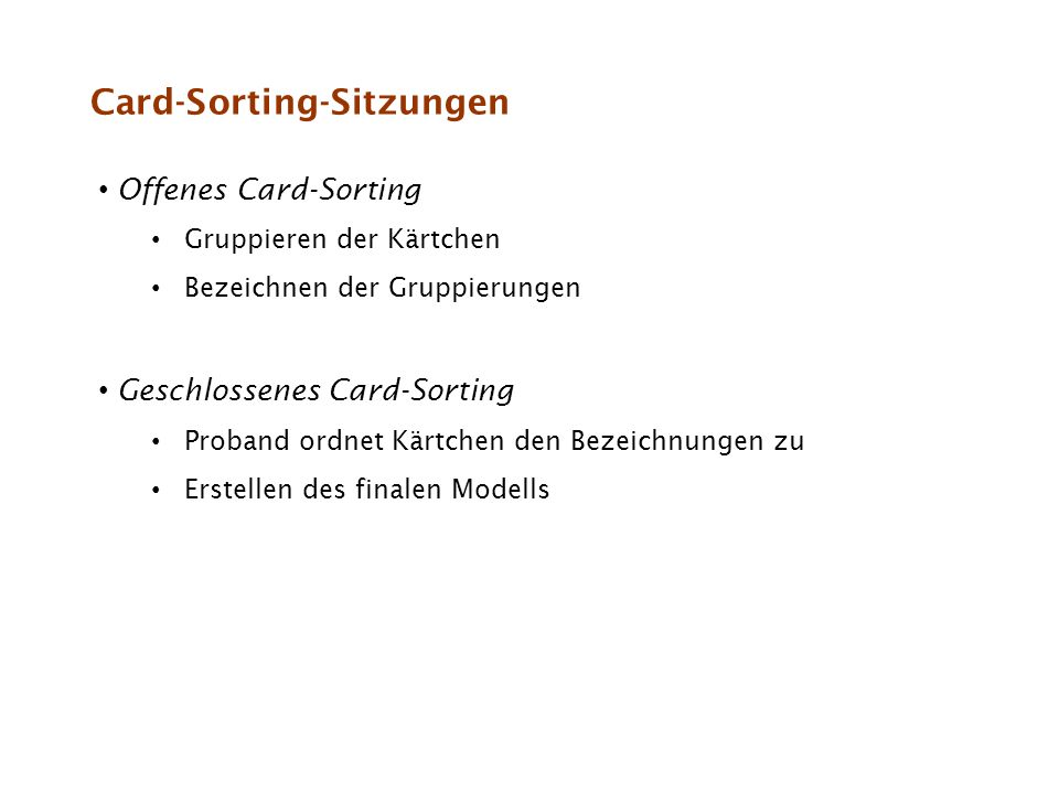 Card-Sorting-Sitzungen Offenes Card-Sorting Gruppieren der Kärtchen Bezeichnen der Gruppierungen Geschlossenes Card-Sorting Proband ordnet Kärtchen de