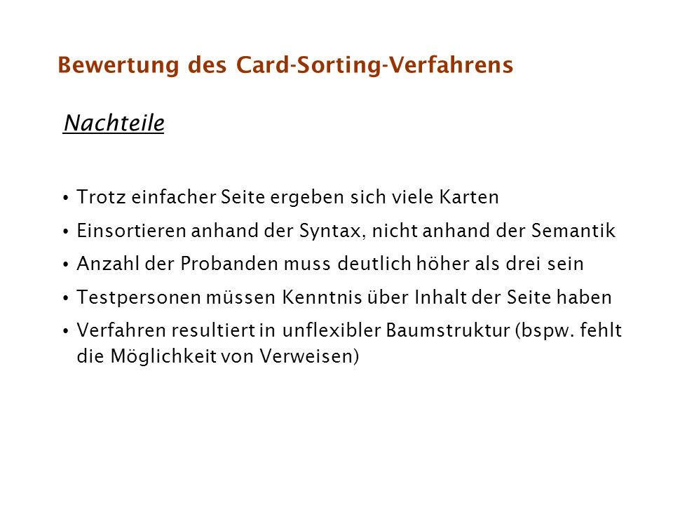 Bewertung des Card-Sorting-Verfahrens Nachteile Trotz einfacher Seite ergeben sich viele Karten Einsortieren anhand der Syntax, nicht anhand der Seman