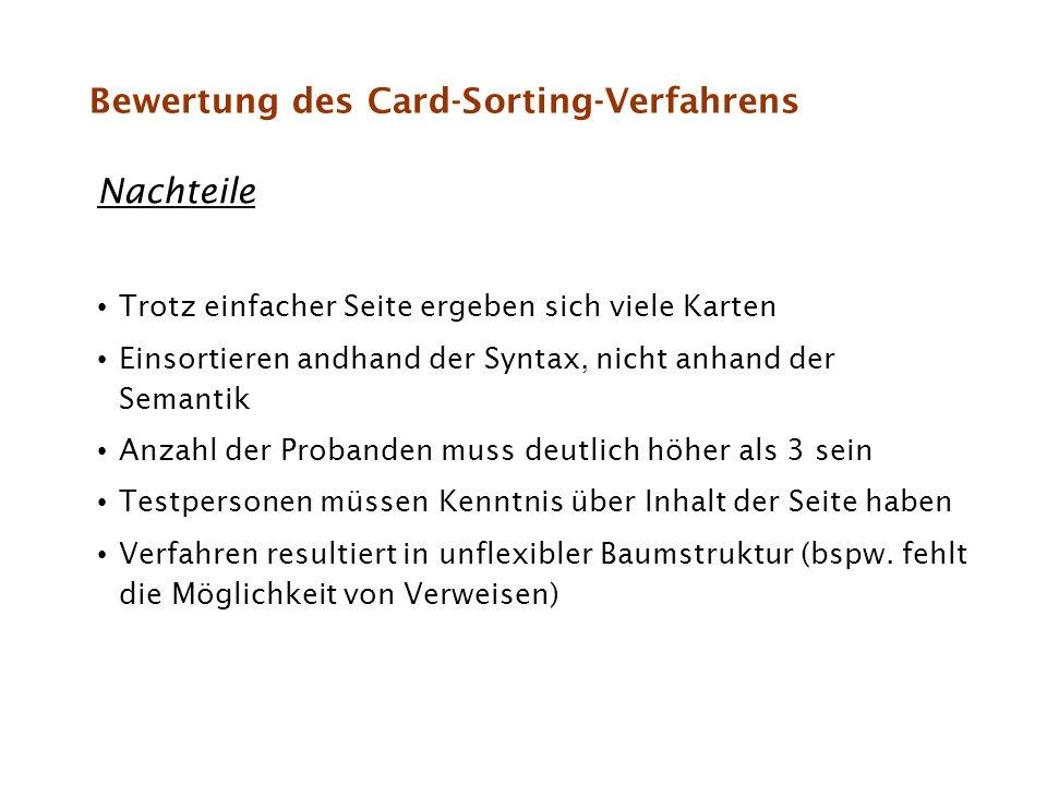 Bewertung des Card-Sorting-Verfahrens Nachteile Trotz einfacher Seite ergeben sich viele Karten Einsortieren andhand der Syntax, nicht anhand der Sema