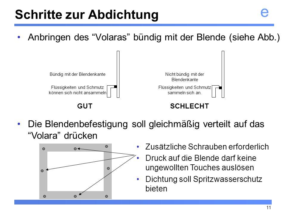 e 11 Schritte zur Abdichtung Anbringen des Volaras bündig mit der Blende (siehe Abb.) Die Blendenbefestigung soll gleichmäßig verteilt auf das Volara