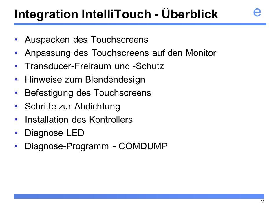 e 2 Integration IntelliTouch - Überblick Auspacken des Touchscreens Anpassung des Touchscreens auf den Monitor Transducer-Freiraum und -Schutz Hinweis