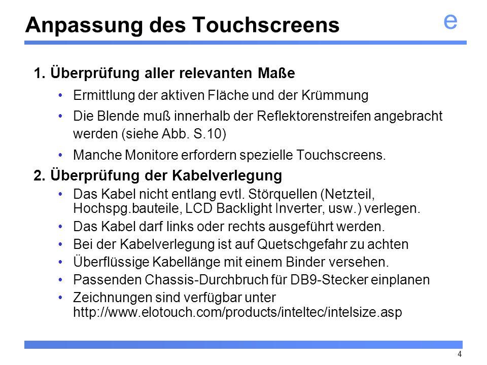 e 4 Anpassung des Touchscreens 1. Überprüfung aller relevanten Maße Ermittlung der aktiven Fläche und der Krümmung Die Blende muß innerhalb der Reflek