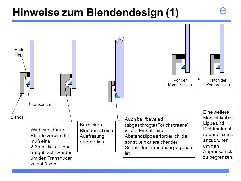 e 6 Auch bei beveled (abgeschrägte) Touchscreens ist der Einsatz einer Abstandslippe erforderlich, da sonst kein ausreichender Schutz der Transducer g