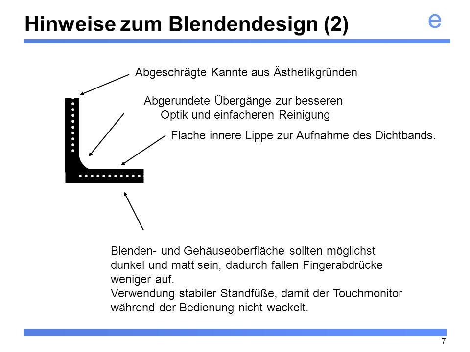 e 7 Hinweise zum Blendendesign (2) Abgerundete Übergänge zur besseren Optik und einfacheren Reinigung Abgeschrägte Kannte aus Ästhetikgründen Blenden-