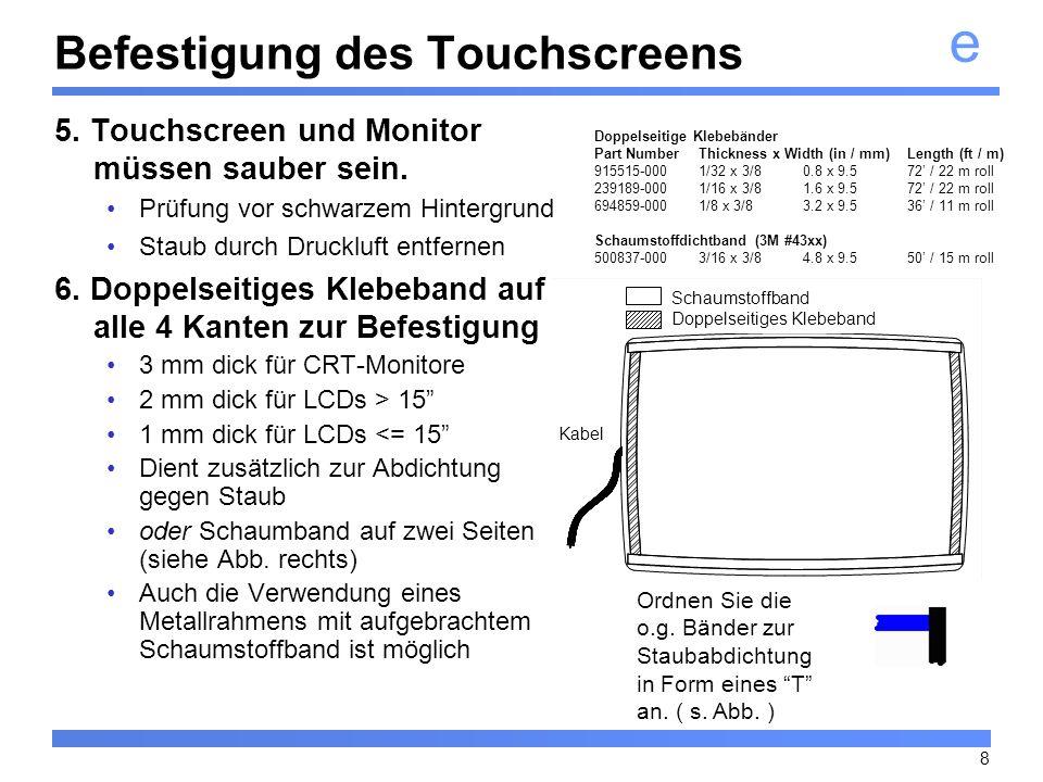 e 8 Befestigung des Touchscreens 5. Touchscreen und Monitor müssen sauber sein. Prüfung vor schwarzem Hintergrund Staub durch Druckluft entfernen 6. D